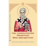 Viata, Acatistul si Paraclisul Sfantului Ierarh Miron Episcopul Cretei