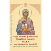 Viata, Acatistul si Paraclisul Sfintei intai Mucenite Tecla cea intocmai cu Apostolii