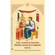 Viata, Acatistul si Paraclisul Sfintului Apostol si Evanghelist Luca