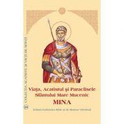 Viata, Acatistul si Paraclisele Sfantului Mare Mucenic Mina