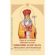 Viata si Acatistul Sfantului Ierarh Grigorie Dascalul