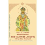 Viata si Acatistul Sfantului Ierarh Iosif cel Nou de la Partos, Mitropolitul Banatului