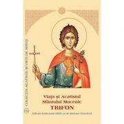 Viata si Acatistul Sfantului Mucenic Trifon