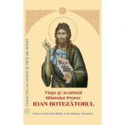 Viata si Acatistul Sfantului Proroc Ioan Botezatorul