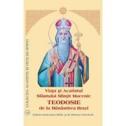 Viata si Acatistul Sfantului Sfintit Teodosie de la Manastirea Brazi
