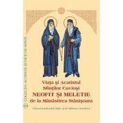 Viata si Acatistul Sfintilor Cuviosi Neofit si Meletie de la Manastirea Stanisoara