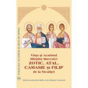 Viata si Acatistul Sfintilor Mucenici Zotic, Atal, Camasie si Filip de la Niculitel