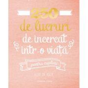 250 de lucruri de incercat intr-o viata, pentru cupluri - Elise de Rijck