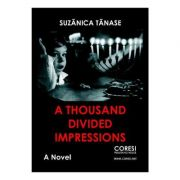 A thousand divided impressions - Suzanica Tanase