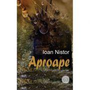 Aproape (poeme) - Ioan Nistor