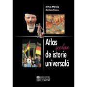 Atlas Scolar De Istorie Universala. Editia 2 - Mihai Manea, Adrian Pascu