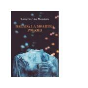 Balada la moartea poeziei - Luis Garcia Montero