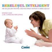 Bebelusul inteligent. 100 de jocuri pentru dezvoltarea rapida a bebelusului - Simone Cave, Caroline Fertleman