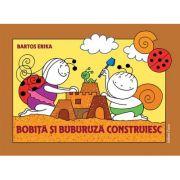 Bobita si Buburuza construiesc - Erika Bartos