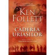 Caderea uriasilor, Primul volum din Trilogia Secolului - Ken Follett