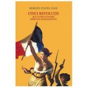 Cinci revolutii si o tumultoasa disputa nonviolenta - Sergiu Pavel Dan