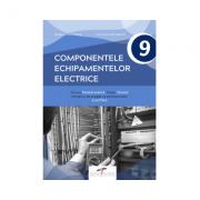 Componentele echipamentelor electrice. Manual pentru clasa a IX-a - Dragos Ionel Cosma, Irina Aura Manolache