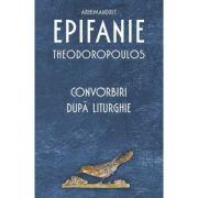 Convorbiri după Liturghie - Arhimandrit Epifanie Theodoropoulos