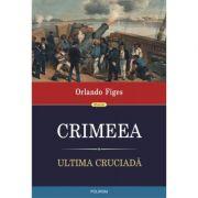 Crimeea. Ultima cruciada - Orlando Figes