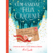 Cum a salvat Felix Craciunul - Alex T. Smith