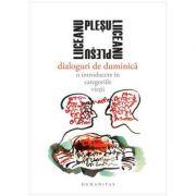 Dialoguri de duminica. O introducere in categoriile vietii - Gabriel Liiceanu