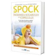 Dr. Spock. Ingrijirea sugarului si a copilului - Benjamin Spock