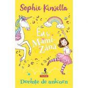 Eu si Mami-Zana. Dorinte de unicorn - Sophie Kinsella