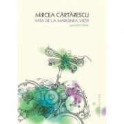 Fata de la marginea vietii. Povestiri alese. Editie 2014 - Mircea Cartarescu