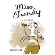 Fii zen! Miss Trendy