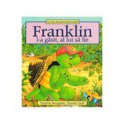 Franklin l-a gasit, al lui sa fie - Paulette Bourgeois, Brenda Clark