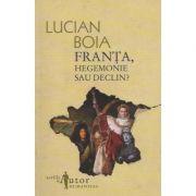 Franta, hegemonie sau declin? - Lucian Boia
