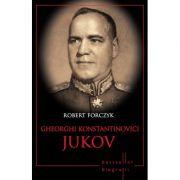 Gheorghi Konstantinovici Jukov. Bestseller. Biografii - Robert Forczyk