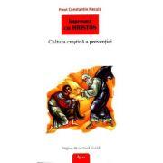 Impreuna cu Hristos. Cultura crestina a preventiei - Preot Constantin Necula