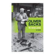 In miscare. O viata. Editia 2017 - Oliver Sacks