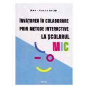 Invatarea in colaborare prin metode interactive la scolarul mic - Irina-Vasilica Kincses