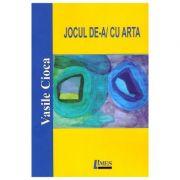 Jocul de-a/cu arta - Vasile Cioca