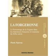 La forgeronne. Le Personnage de la Tsigane dans les litteratures francaise et roumaine du XIXe siecle - Paula Toporas