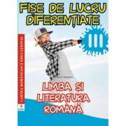 Limba si literatura romana. Clasa a III-a. Fise de lucru diferentiate - Georgiana Gogoescu