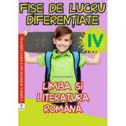 Limba si literatura romana. Clasa a IV-a. Fise de lucru diferentiate - Georgiana Gogoescu
