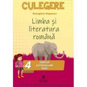 Limba si literatura romana. Culegere Clasa a IV-a. Exercitii, autoevaluare, teste - Georgiana Gogoescu
