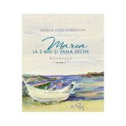 Marea la 2 Mai si Vama Veche Vol. 1 - Aurelia Stoie Marginean