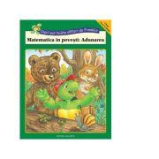 Matematica in povesti. Adunarea (Clasa 0 si Intai) - Rosemarie Shannon