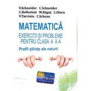 Matematica - Exercitii si probleme pentru clasa a X-a. Profil stiinte ale naturii - revizuita - Virgiliu Schneider