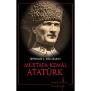 Mustafa Kemal Ataturk. Bestseller. Biografii - Edward J. Erickson