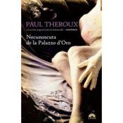 Necunoscuta de la Palazzo d'Oro - Paul Theroux