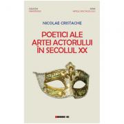 Poetici ale artei actorului in secolul XX - Nicolae Cristache