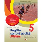 Pregatire sportiva practica: Atletism. Manual. Clasa a V-a - Silvia Violeta Teodorescu
