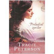 Preludiul zorilor - vol. 1. Seria Cantec din Alaska - Tracie Peterson