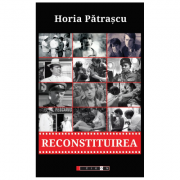 Reconstituirea - Horia Patrascu