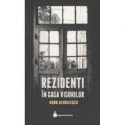 Rezidenti in casa visurilor - Radu Aldulescu